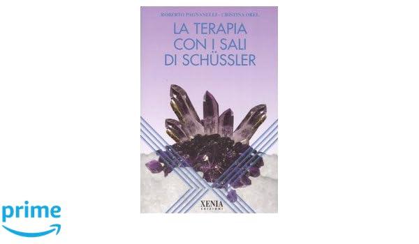 La terapia con i sali di Schüssler (Laltra scienza): Amazon.es: Roberto Pagnanelli, Cristina Orel: Libros en idiomas extranjeros