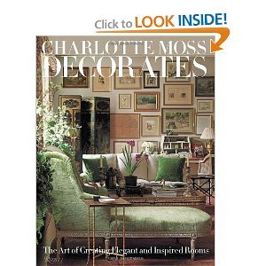 Charlotte MossDecorates: TheArt of CreatingElegant and Inspired Rooms PDF