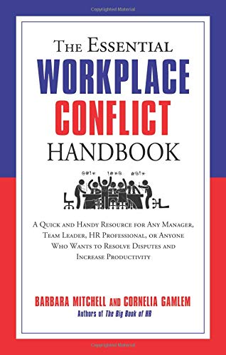 The Essential Workplace Conflict Handbook: A Quick and Handy Resource for Any Manager, Team Leader, HR Professional, Or Anyone Who Wants to Resolve ... Increase Productivity (Essential Handbook)