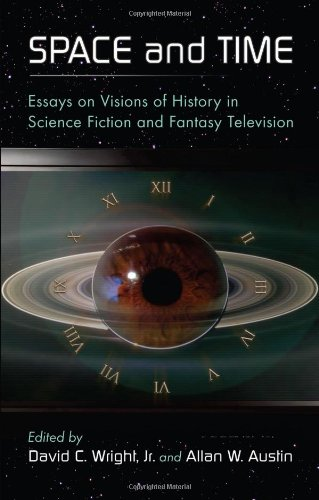 Space and Time: Essays on Visions of History in Science Fiction and Fantasy Television