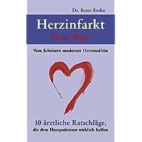Herzinfarkt - Neue Wege: Vom Scheitern moderner Herzmedizin. 10 ärztliche Ratschläge, die dem Herzpatienten wirklich helfen