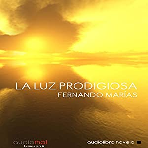 La luz prodigiosa [The Prodigious Light] Hörbuch