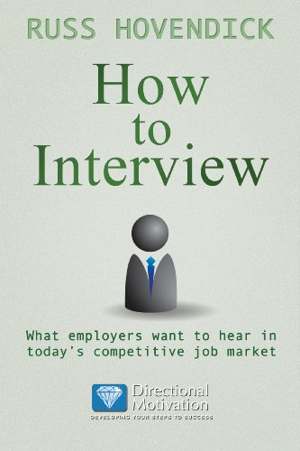 How to Interview: What Employers Want to Hear in Today's Competitive Job Market (Directional Motivation Book Book 2)