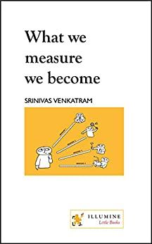 What we measure we become by [Venkatram, Srinivas]