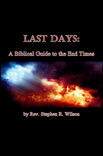Last Days: A Biblical Guide to the End Times by [Wilson, Rev. Stephen R.]