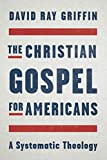 The Christian Gospel for Americans: A Systematic