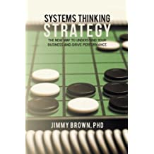 Systems Thinking Strategy: The New Way to Understand Your Business and Drive Performance by Jimmy Brown PhD (2012-11-26)