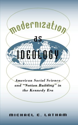 Modernization as Ideology: American Social Science and ''Nation Building'' in the Kennedy Era (The New Cold War History) by Brand: The University of North Carolina Press