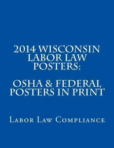 2014 Wisconsin Labor Law Posters: OSHA & Federal Posters In Print - Multiple Languages [Compliance, Labor Law] (Tapa Blanda)