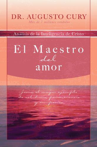 El Maestro del amor: Jesús, el ejemplo más grande de sabiduría, perseverancia y compasión (Analisis de la Inteligencia de...