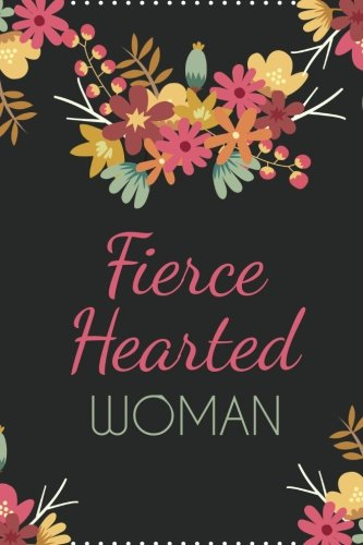 Fierce Hearted Woman (6x9 Journal): Black Colorful Flowers, Lightly Lined, 120 Pages, Perfect for Notes, Journaling, Mother's Day and Christmas Gifts