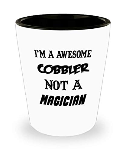I'm An Awesome Cobbler Gifts White Ceramic Shot Glass - Not A Magician - Best Inspirational Gifts and Sarcasm Pet -