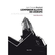 L'empereur illicite de l'europe: Au cœur de la banque centrale européenne - Essais - documents (ESSAIS-DOCUMENT) (French Edition)