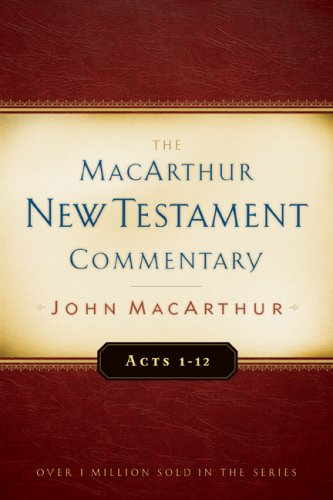 The MacArthur New Testament Commentary: Acts 1-12 (Macarthur New Testament Commentary Series)