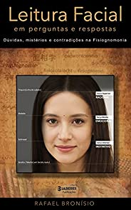 Leitura Facial em Perguntas e Respostas: Dúvidas, mistérios e contradições na Fisiognomonia