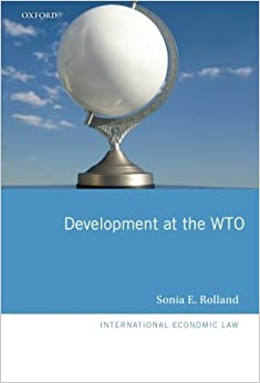 Development at the WTO (International Economic Law) by Rolland Sonia E. (2013-11-15)