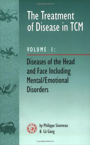 The Treatment of Disease in TCM: Diseases of the Head & Face Including Mental Emotional Disorder (vol. 1)