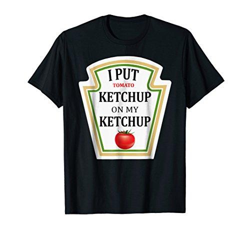 I Put Ketchup On My Ketchup Shirt - Funny Ketchup Shirt -