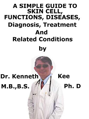 - A  Simple  Guide  To  Skin Cell, Functions, Diseases, Diagnosis, Treatment  And  Related Conditions