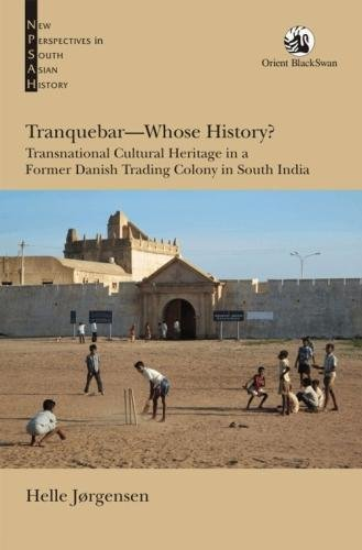 Tranquebar: Whose History? Transnational Cultural Heritage in a Former Danish Trading Colony in South India