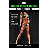 Die Bikini Competition Diet Bible: A Complete Diet Guide for Bikini Competitors (Diet, Nutrition, Bikini Competition, Health, Body Building)