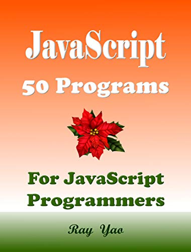 JavaScript 50 Programs. A very useful, very helpful book: For JS Programmers, Web Designers, Website Developers!