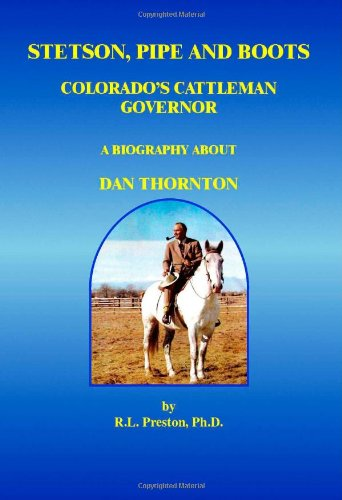 Stetson, Pipe and Boots - Colorado's Cattleman Governor:  A Biography About Dan Thornton pdf