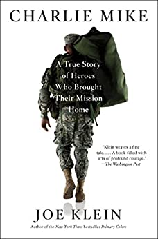 Charlie Mike: A True Story of Heroes Who Brought Their Mission Home by [Klein, Joe]