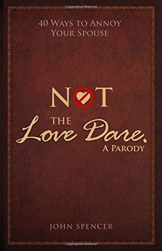 Pdf Christian Books Not the Love Dare. A Parody: 40 ways to annoy your spouse