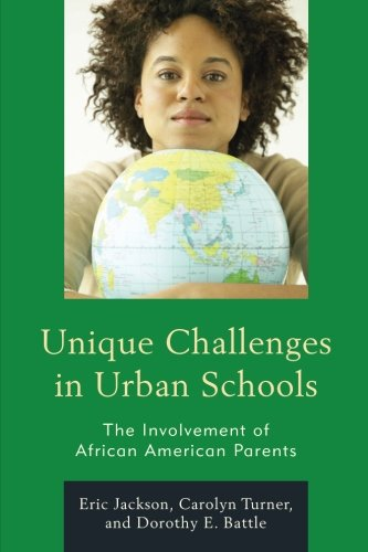 Unique Challenges In Urban Schools: The Involvement Of African American Parents