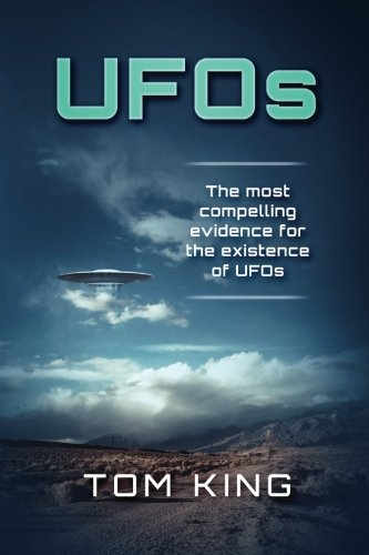 UFOs: The Most Compelling Evidence For The Existence Of UFOs (Volume 1)