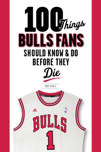 Chicago Bulls Court Series - 100 Things Bulls Fans Should Know & Do Before They Die (100 Things...Fans Should Know)