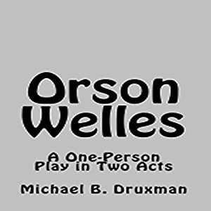 Orson Welles: A One-Person Play in Two Acts Audiobook