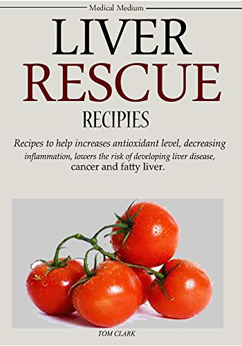 Liver Rescue  Recipes: Recipes to help increases antioxidant level, decreasing inflammation, lowers the risk of developing liver disease, cancer and fatty liver.