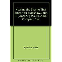 [ Healing the Shame That Binds You [ HEALING THE SHAME THAT BINDS YOU ] By Bradshaw, John E ( Author )Jan-01-2008 Compact Disc