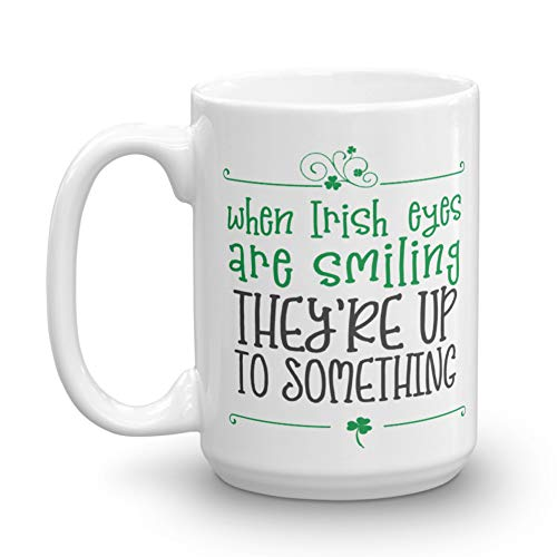 When Irish Eyes Are Smiling, They're Up To Something! 15 oz ceramic mug, funny coffee mug, cup, St. Patrick's Day, for sister, mom, bestie, BFF, women, men