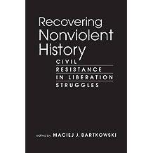 Recovering Nonviolent History Civil Resistance In Liberation Struggles Feb 26 2013 By Maciej J Bartkowski