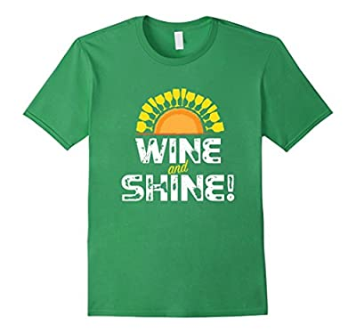 Wine and Shine! Funny wine shirt with wine glass sunshine