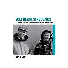 Sole Desire Serve Cause: An Odyssey of Bahá'í Service: Knights of Baha'u'llah Gale and Jameson Bond