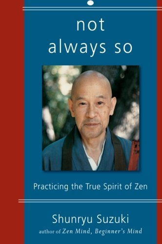 Not Always So: Practicing the True Spirit of Zen by Shunryu Suzuki - San Francisco Centers Shopping