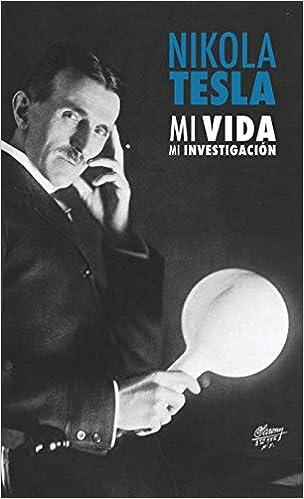 Book's Cover of Nikola Tesla: Mi Vida, Mi Investigación (Español) Tapa dura – Ilustrado, 26 julio 2018