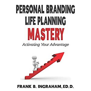 Personal Branding Life Planning Mastery: Activating Your Advantage