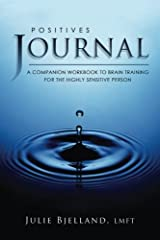 Positives Journal: A Companion Workbook To Brain Training For The Highly Sensitive Person Paperback