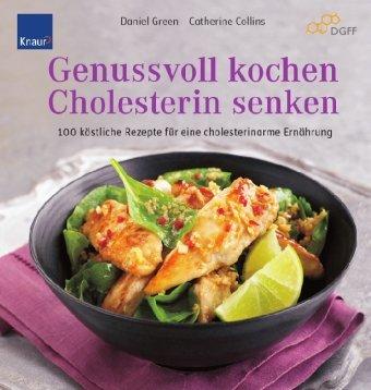 Genussvoll kochen - Cholesterin senken: 100 köstliche Rezepte für eine cholesterinarme Ernährung