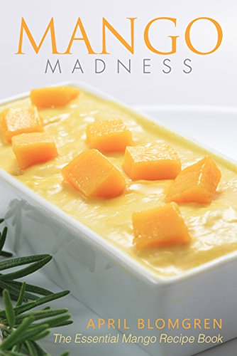 Mango Madness: The Essential Mango Recipe Book