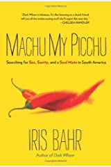 Machu My Picchu: Searching For Sex, Sanity, And A Soul Mate In South America Paperback