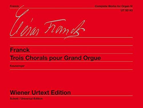 Sämtliche Orgelwerke: Trois Chorals pour Grand Orgue. Nach Autografen und Erstausgaben. Band 4. Orgel. (Wiener Urtext Edition)