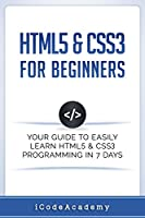 HTML5 & CSS3 For Beginners: Your Guide To Easily Learn HTML5 & CSS3 Programming in 7 Days Front Cover