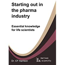 Starting out in the pharma industry: Essential knowledge for life scientists (Life After Life Science) (Volume 1)
