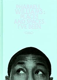 Pharrell Williams : Places and spaces I've been par Pharrell Williams